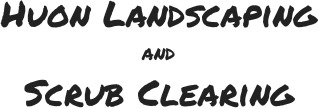 Huon Landscaping & Scrub Clearing
